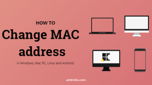 How to change MAC address in Windows, Mac, Linux and Android