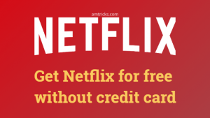 How to get free Netflix account without credit card [100% Legit way]
