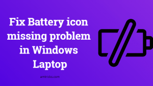 Fix Battery icon missing problem in Windows Laptop