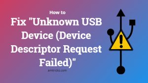 "6 ways to Fix ""Unknown USB Device (Device Descriptor Request Failed)"""