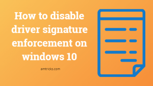 How to disable driver signature enforcement on windows 10