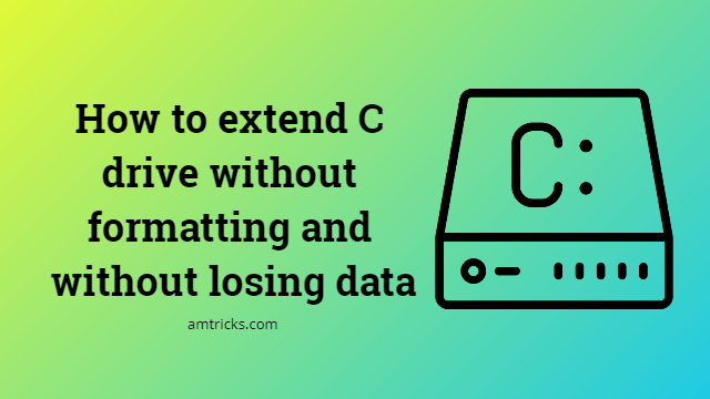 How to extend C drive without formatting and without losing data