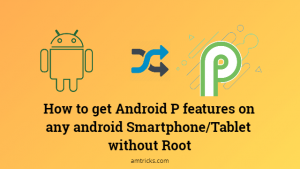How to get Android P features on any android Smartphone/Tablet without Root