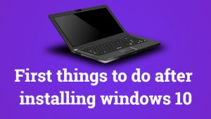 First things to do after installing windows 10