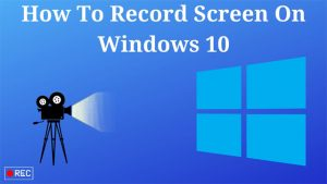 How to Record screen in Windows 10 without any software