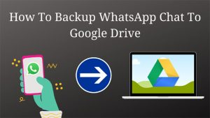 [10 Easy Steps] How To Backup WhatsApp Chat To Google Drive
